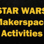 4 Star Wars Makerspace Activities for Kids